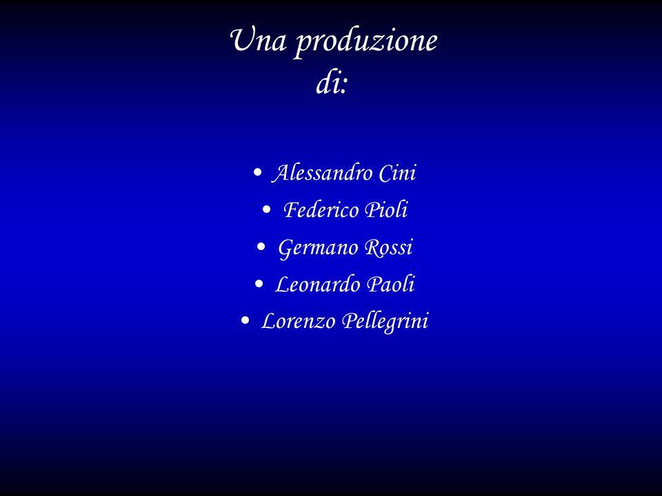 Una produzione di: Alessandro Cini Federico Pioli Germano Rossi