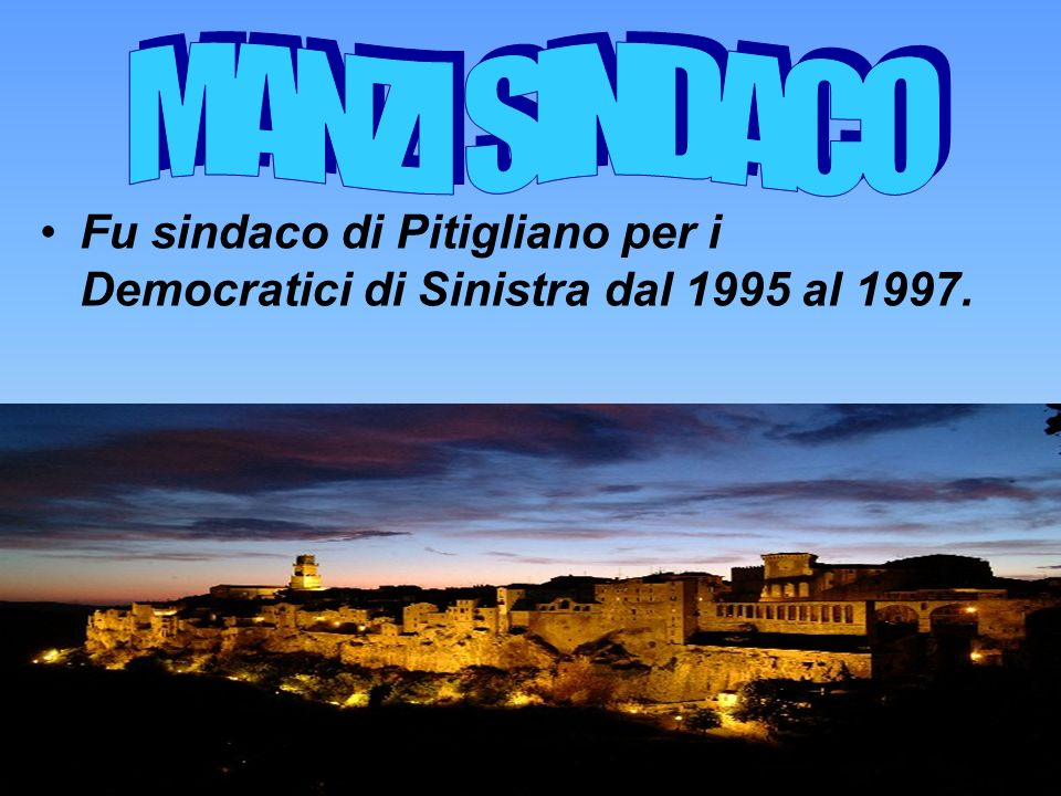 MANZI SINDACO Fu sindaco di Pitigliano per i Democratici di Sinistra dal 1995 al 1997.