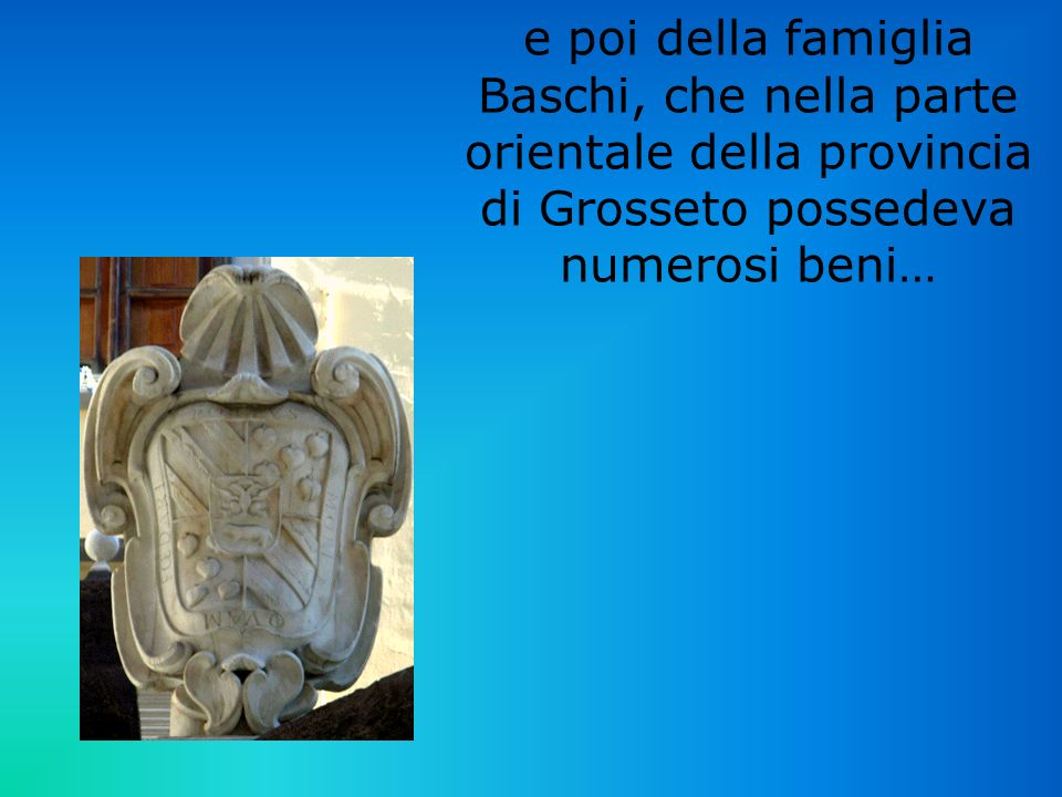 e poi della famiglia Baschi, che nella parte orientale della provincia di Grosseto possedeva numerosi beni…