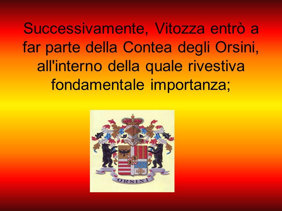 Successivamente, Vitozza entrò a far parte della Contea degli Orsini, all interno della quale rivestiva fondamentale importanza;