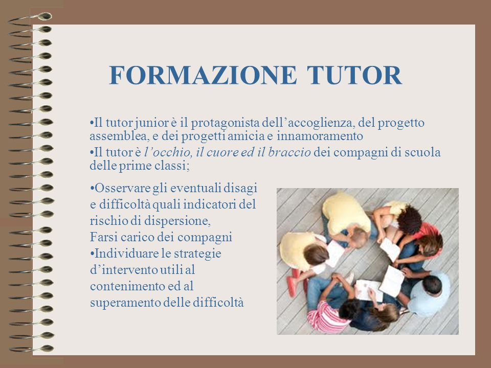FORMAZIONE TUTOR Il tutor junior è il protagonista dell'accoglienza, del progetto assemblea, e dei progetti amicia e innamoramento.