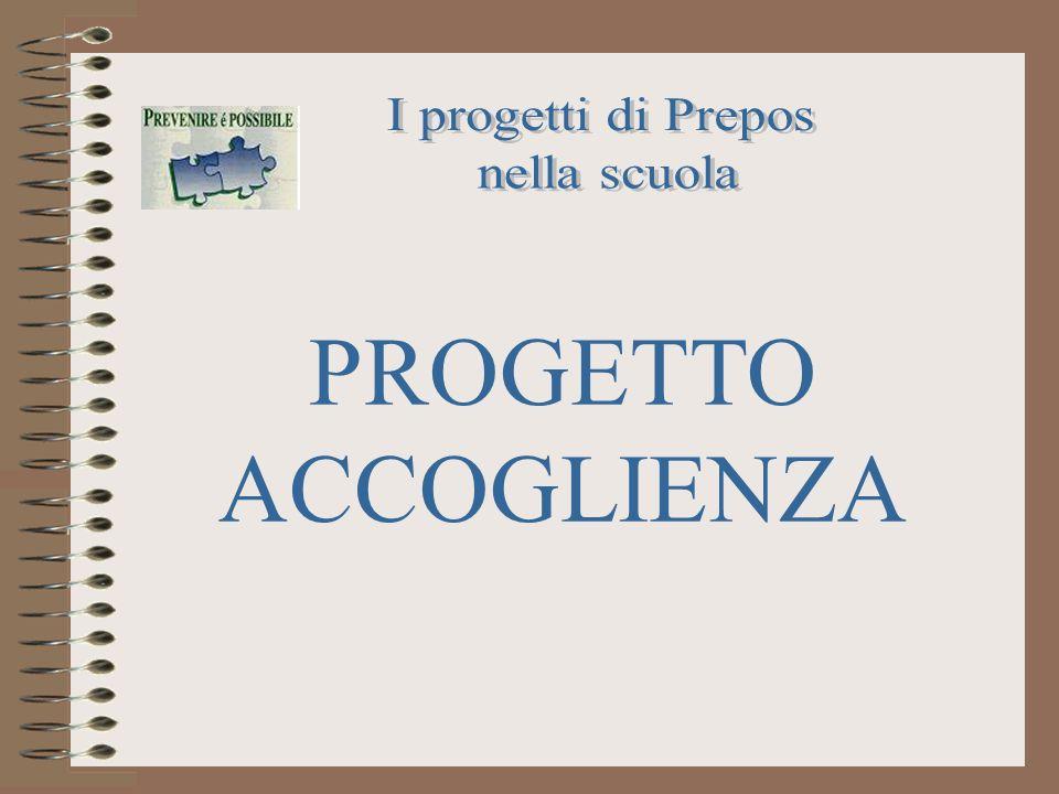 I progetti di Prepos nella scuola PROGETTO ACCOGLIENZA
