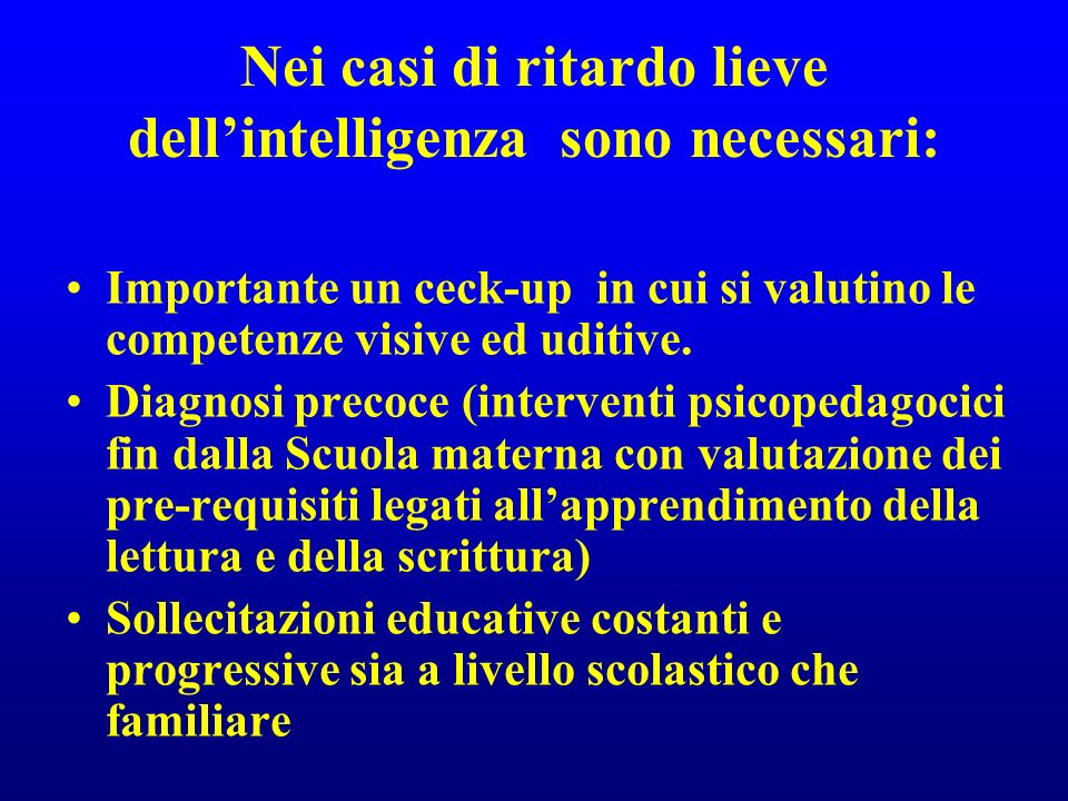Nei casi di ritardo lieve dell'intelligenza sono necessari: