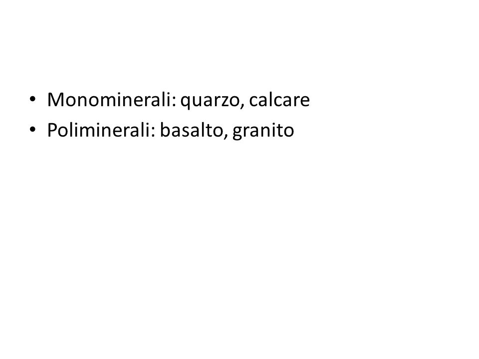 Monominerali: quarzo, calcare