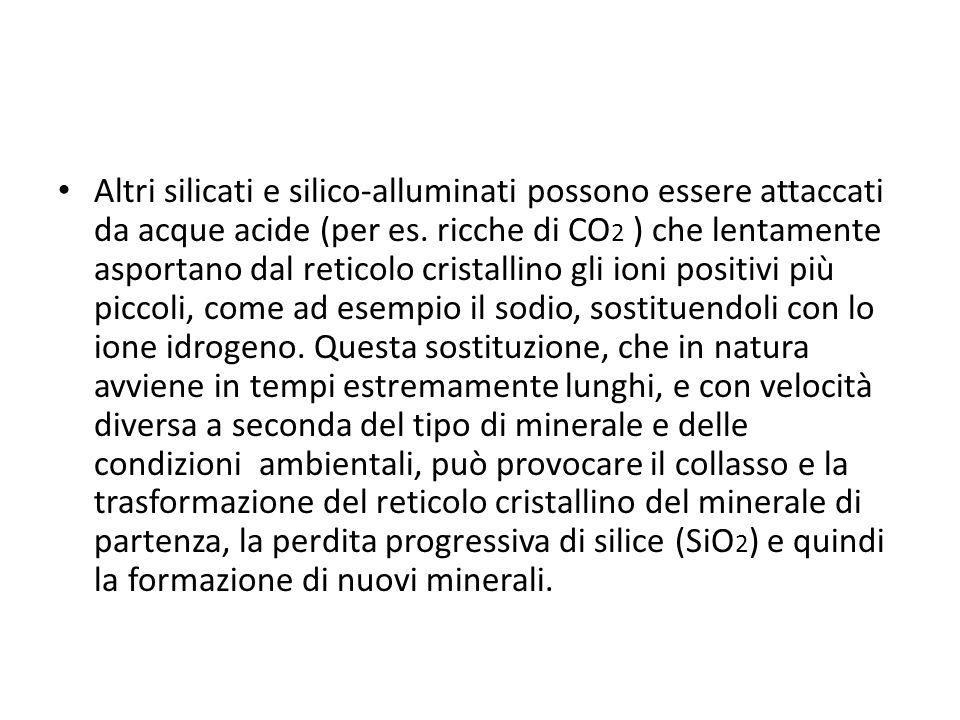 Altri silicati e silico-alluminati possono essere attaccati da acque acide (per es.