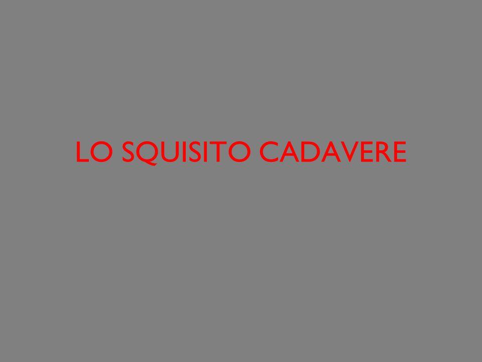 LO SQUISITO CADAVERE