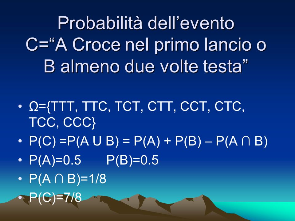 Probabilità dell'evento C= A Croce nel primo lancio o B almeno due volte testa