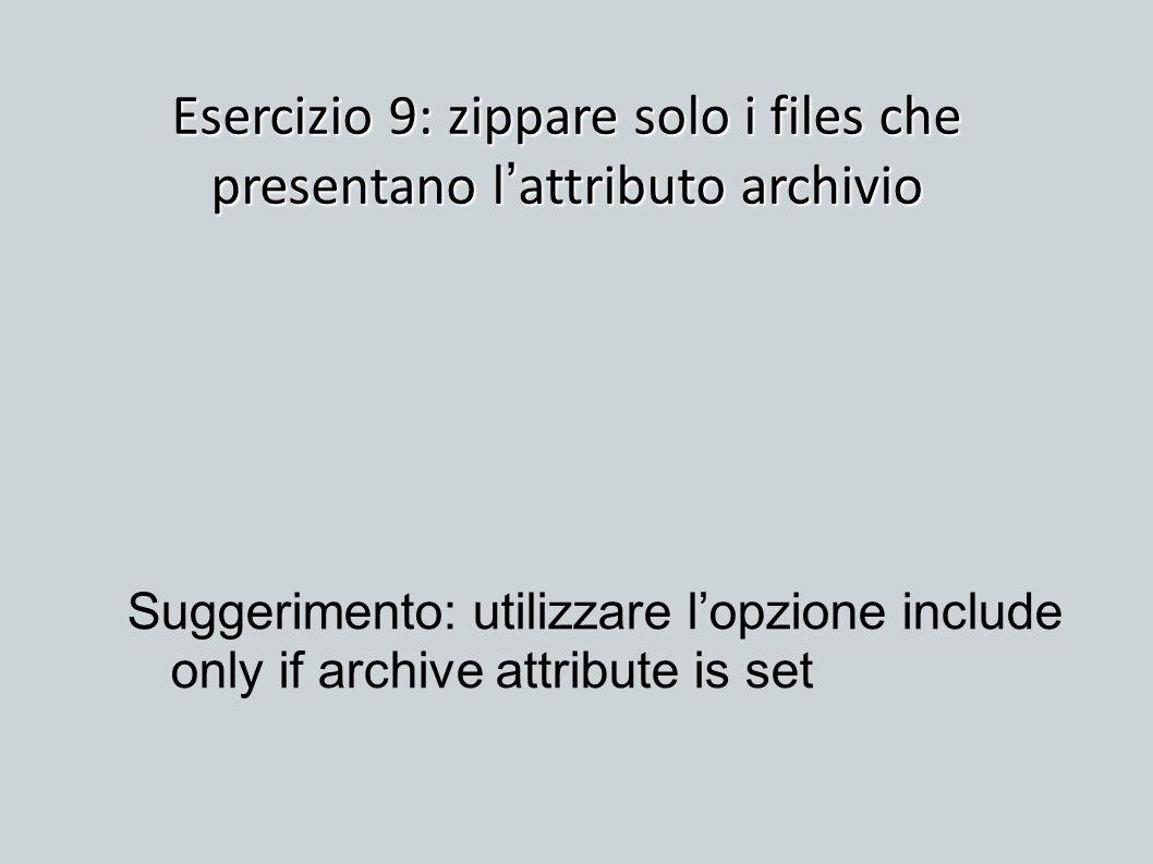 Esercizio 9: zippare solo i files che presentano l'attributo archivio
