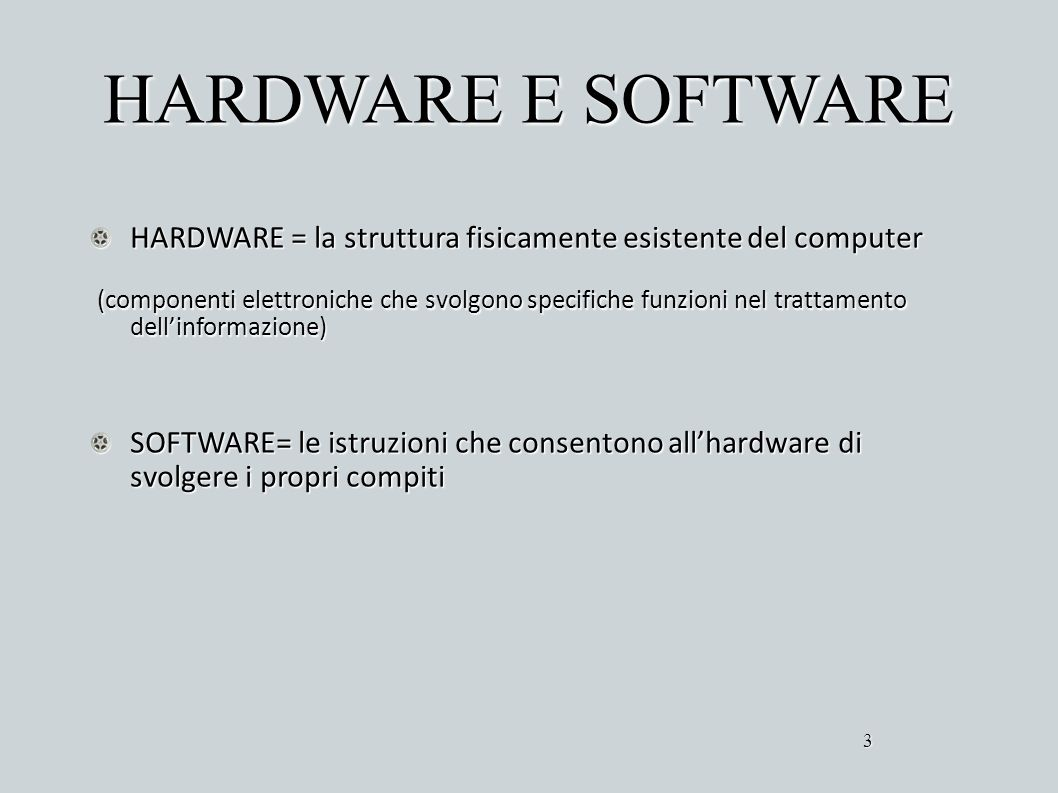 HARDWARE E SOFTWARE HARDWARE = la struttura fisicamente esistente del computer.