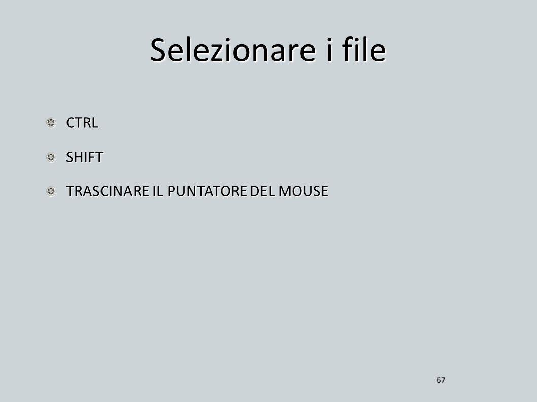 Selezionare i file CTRL SHIFT TRASCINARE IL PUNTATORE DEL MOUSE