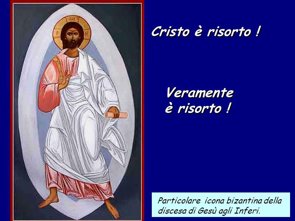 Veramente è risorto ! Cristo è risorto !