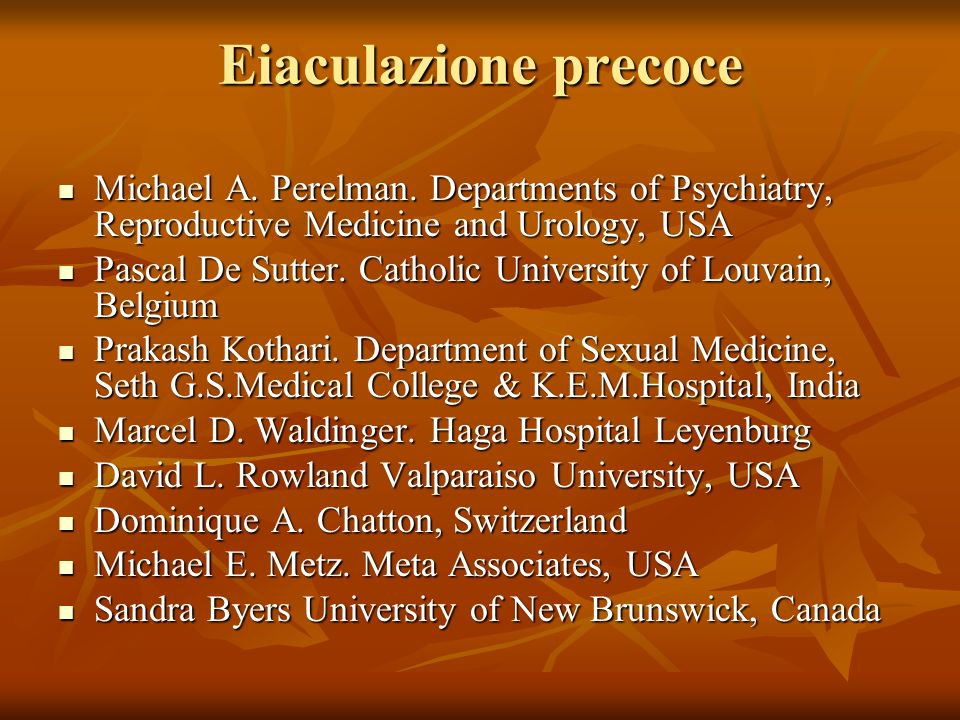Eiaculazione precoce Michael A. Perelman. Departments of Psychiatry, Reproductive Medicine and Urology, USA.