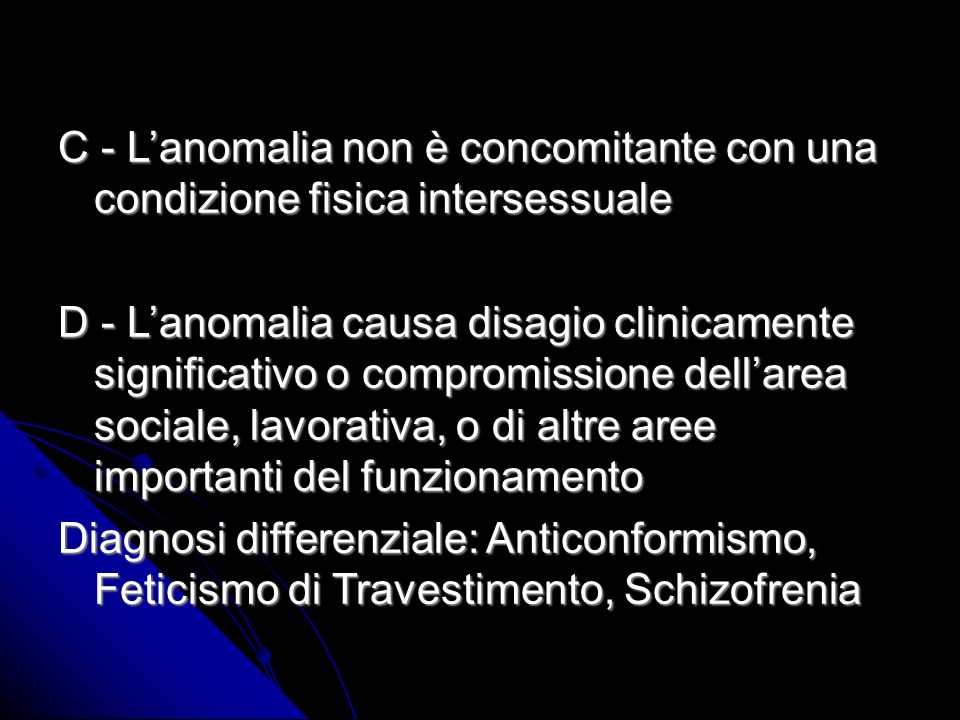 C - L'anomalia non è concomitante con una condizione fisica intersessuale