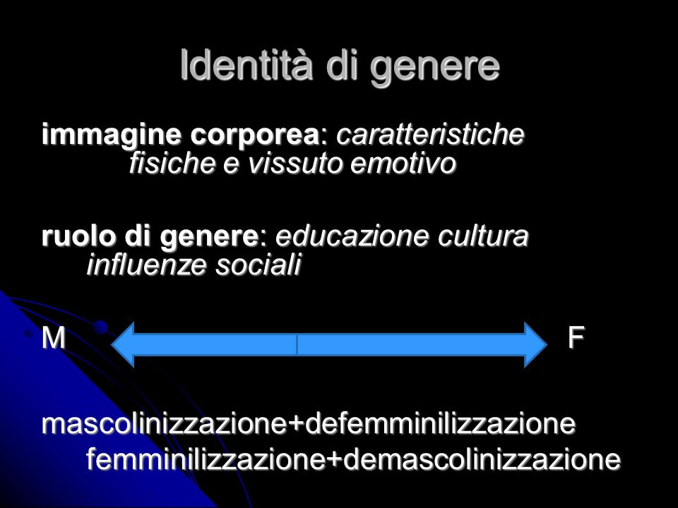 Identità di genere immagine corporea: caratteristiche fisiche e vissuto emotivo. ruolo di genere: educazione cultura influenze sociali.