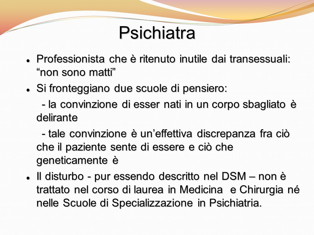 PsichiatraProfessionista che è ritenuto inutile dai transessuali: non sono matti Si fronteggiano due scuole di pensiero: