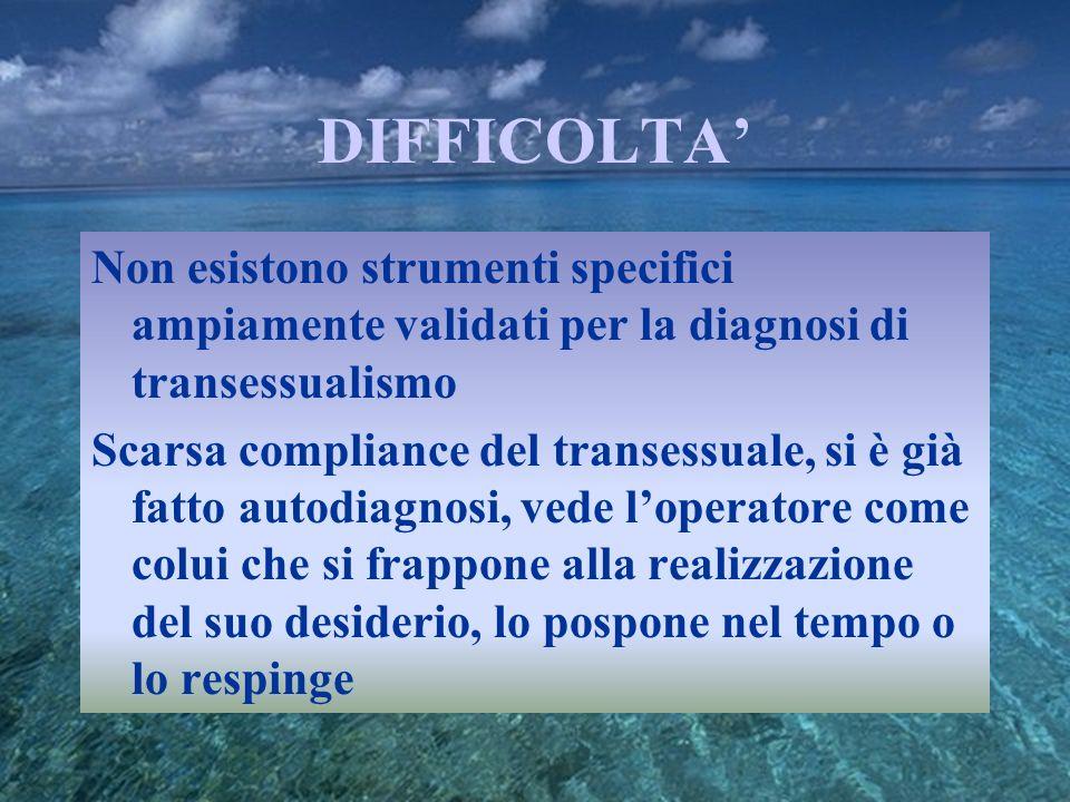 DIFFICOLTA' Non esistono strumenti specifici ampiamente validati per la diagnosi di transessualismo.