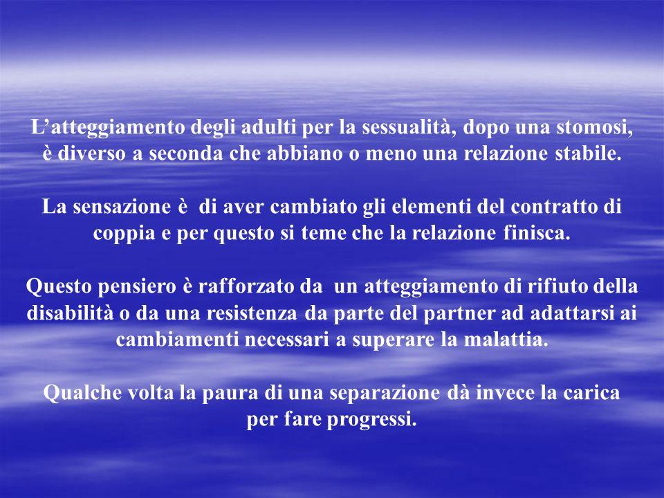 L'atteggiamento degli adulti per la sessualità, dopo una stomosi, è diverso a seconda che abbiano o meno una relazione stabile.