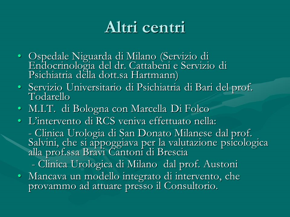 Altri centri Ospedale Niguarda di Milano (Servizio di Endocrinologia del dr. Cattabeni e Servizio di Psichiatria della dott.sa Hartmann)