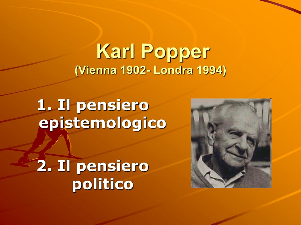 Karl Popper (Vienna 1902- Londra 1994)