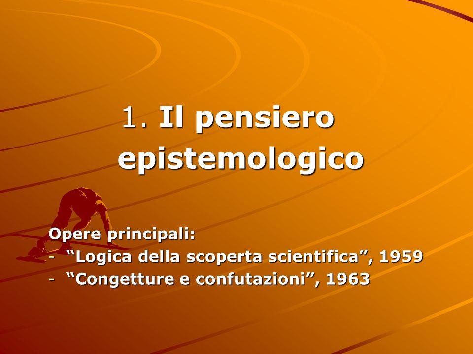 1. Il pensiero epistemologico Opere principali: