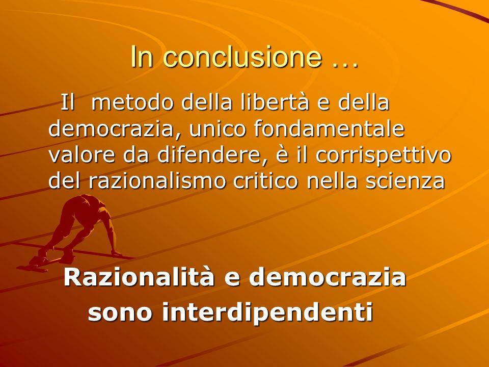 In conclusione … Razionalità e democrazia sono interdipendenti