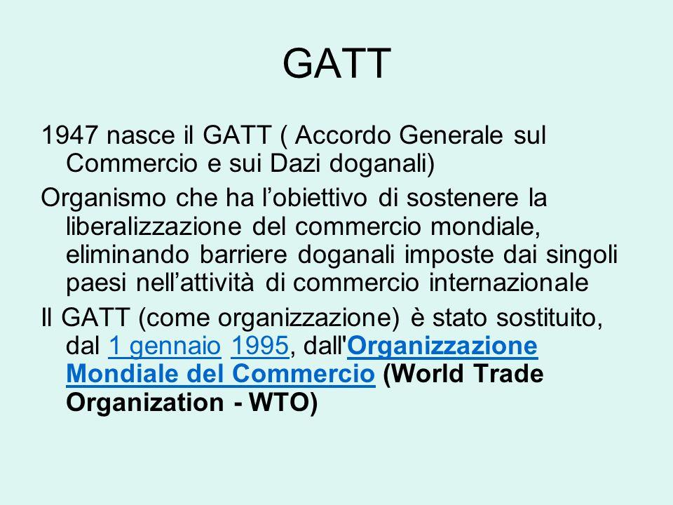 GATT 1947 nasce il GATT ( Accordo Generale sul Commercio e sui Dazi doganali)