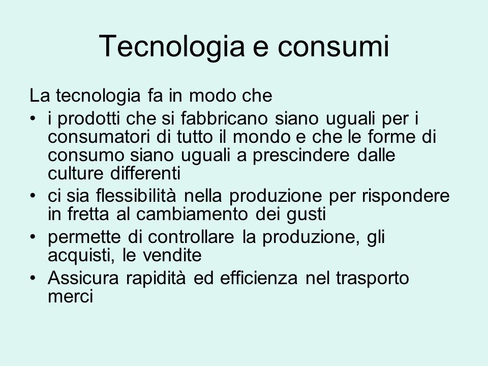 Tecnologia e consumi La tecnologia fa in modo che