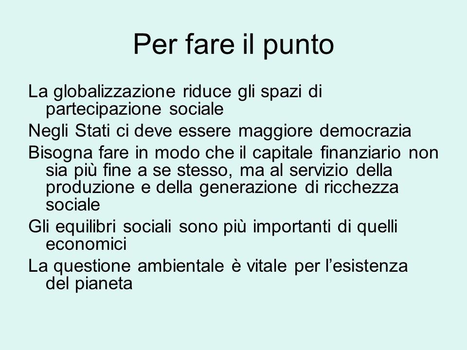 Per fare il punto La globalizzazione riduce gli spazi di partecipazione sociale. Negli Stati ci deve essere maggiore democrazia.