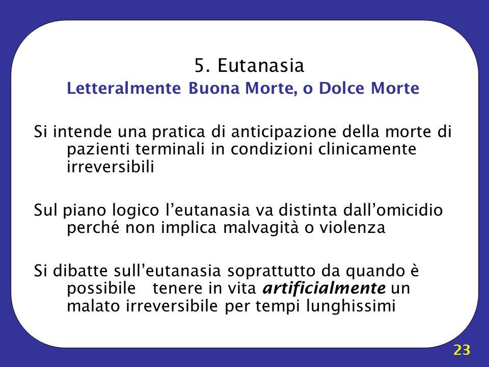 5. Eutanasia Letteralmente Buona Morte, o Dolce Morte
