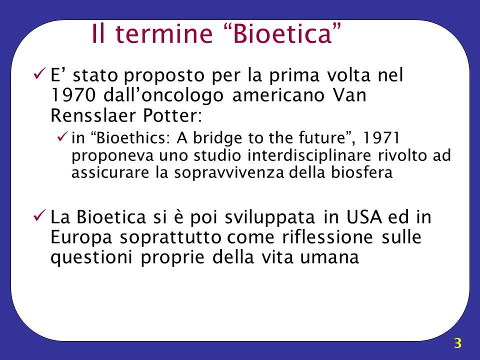 Il termine Bioetica E' stato proposto per la prima volta nel 1970 dall'oncologo americano Van Rensslaer Potter: