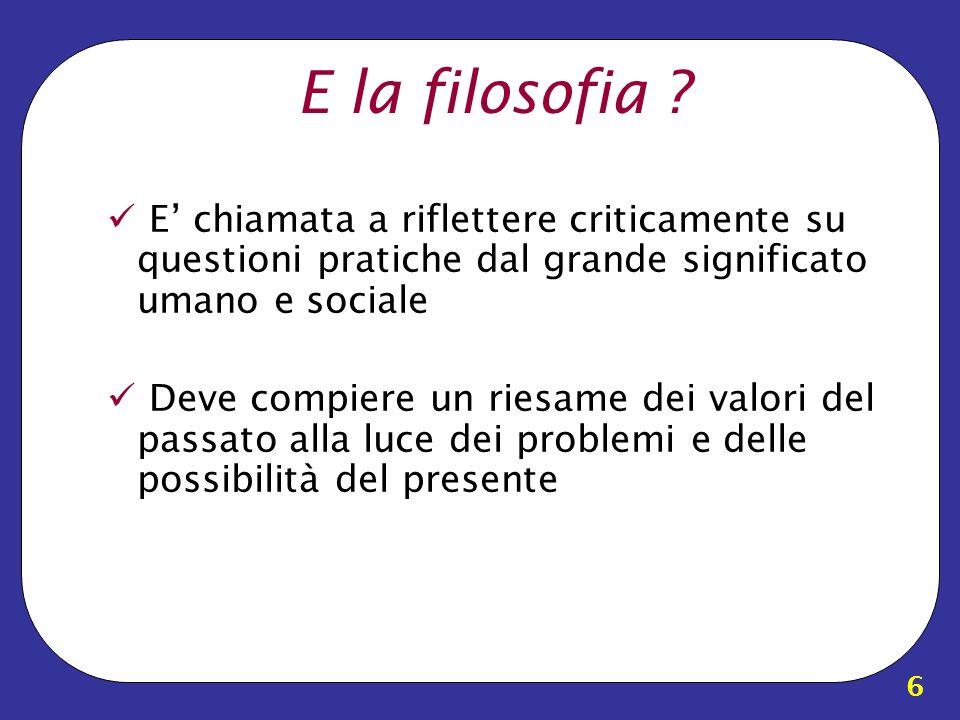 E la filosofia E' chiamata a riflettere criticamente su questioni pratiche dal grande significato umano e sociale.