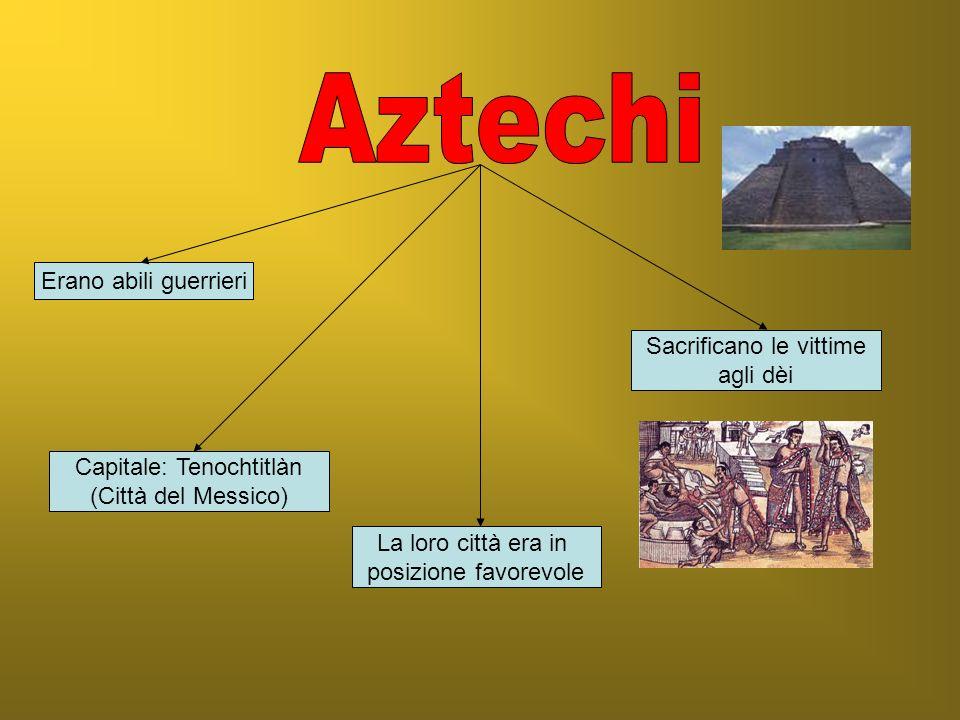 Aztechi Erano abili guerrieri Sacrificano le vittime agli dèi