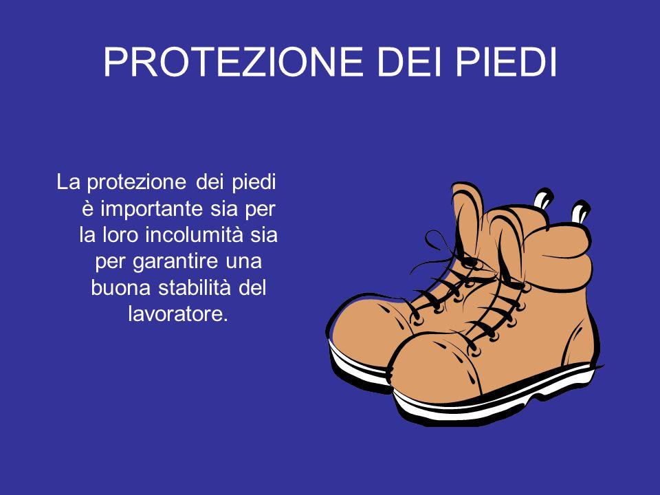 PROTEZIONE DEI PIEDILa protezione dei piedi è importante sia per la loro incolumità sia per garantire una buona stabilità del lavoratore.