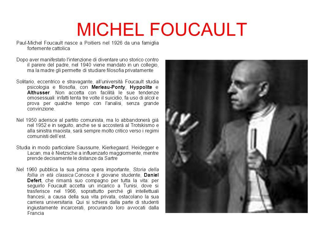 MICHEL FOUCAULT Paul-Michel Foucault nasce a Poitiers nel 1926 da una famiglia fortemente cattolica.