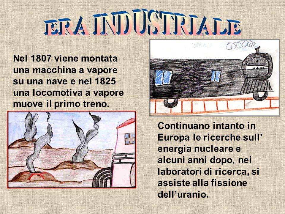 ERA INDUSTRIALE Nel 1807 viene montata una macchina a vapore su una nave e nel 1825 una locomotiva a vapore muove il primo treno.