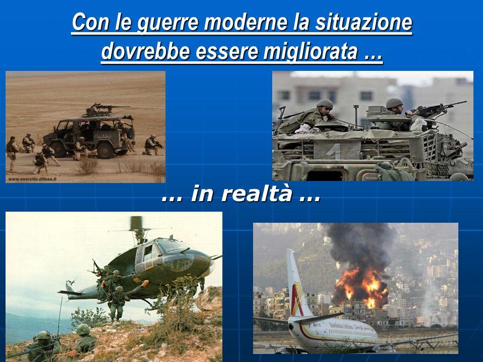 Con le guerre moderne la situazione dovrebbe essere migliorata …