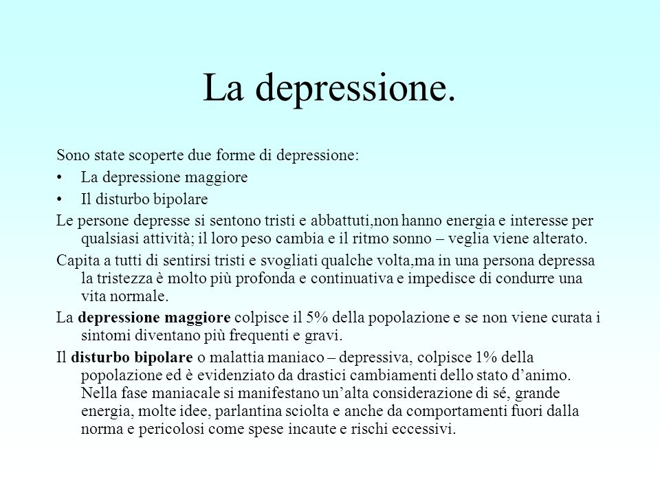 La depressione. Sono state scoperte due forme di depressione: