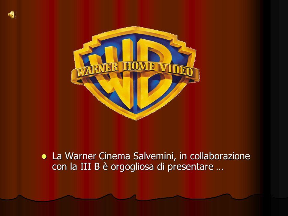 La Warner Cinema Salvemini, in collaborazione con la III B è orgogliosa di presentare …