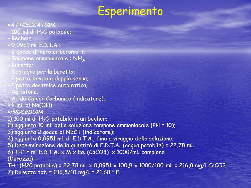 Esperimento ATTREZZATURA. - 100 ml di H2O potabile; - Becher;