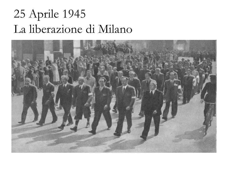 25 Aprile 1945 La liberazione di Milano
