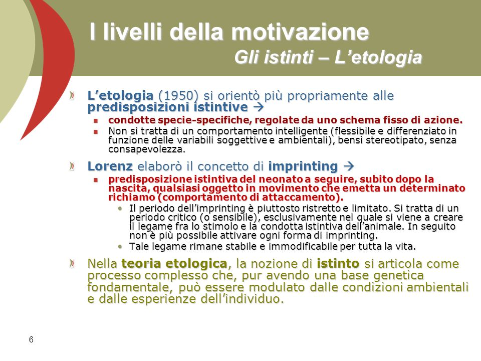 I livelli della motivazione Gli istinti – L'etologia