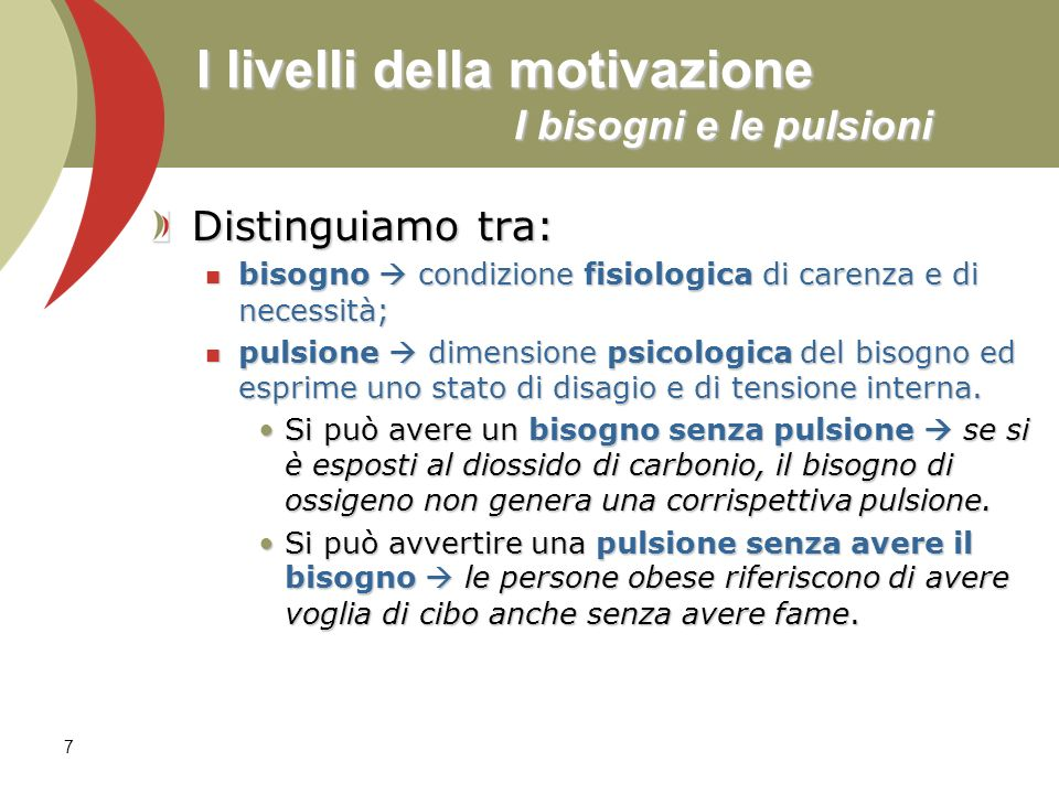 I livelli della motivazione I bisogni e le pulsioni