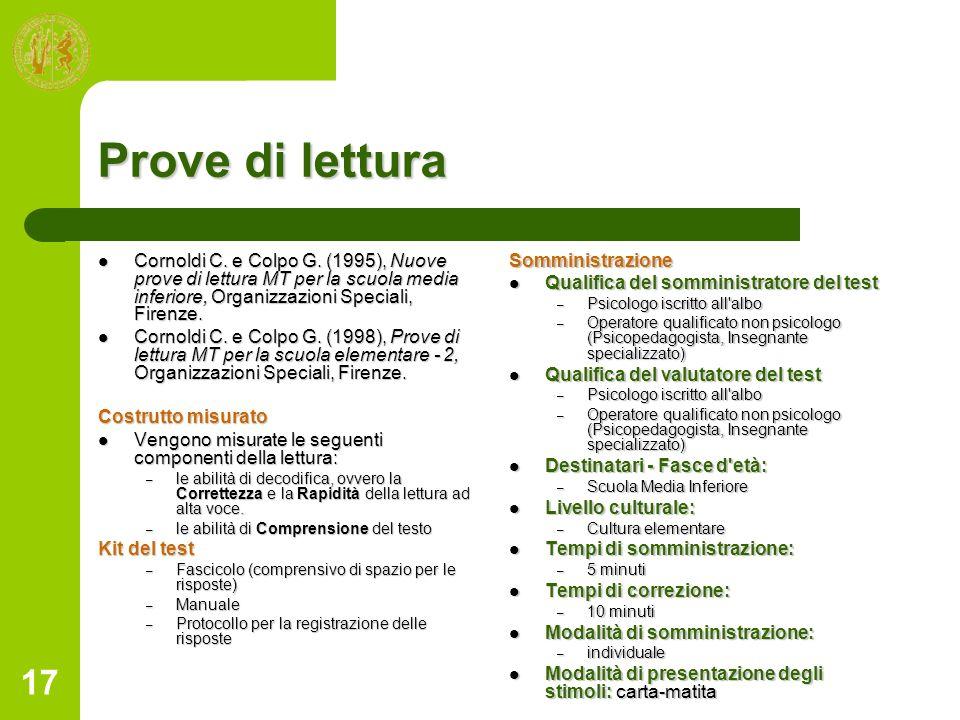 Prove di letturaCornoldi C. e Colpo G. (1995), Nuove prove di lettura MT per la scuola media inferiore, Organizzazioni Speciali, Firenze.
