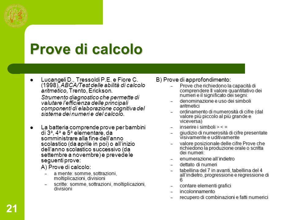 Prove di calcolo Lucangeli D., Tressoldi P.E. e Fiore C. (1998), ABCA/Test delle abilità di calcolo aritmetico, Trento, Erickson.