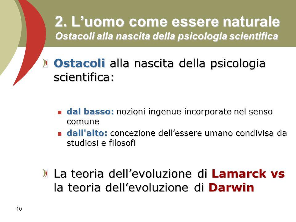 2. L'uomo come essere naturale Ostacoli alla nascita della psicologia scientifica