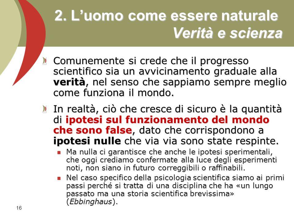2. L'uomo come essere naturale Verità e scienza