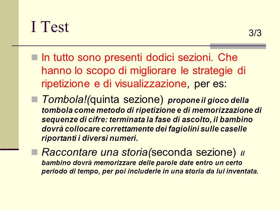 I Test3/3. In tutto sono presenti dodici sezioni. Che hanno lo scopo di migliorare le strategie di ripetizione e di visualizzazione, per es: