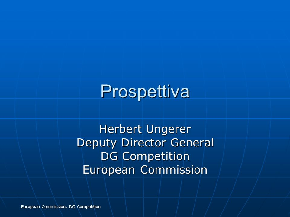 Prospettiva Herbert Ungerer Deputy Director General DG Competition