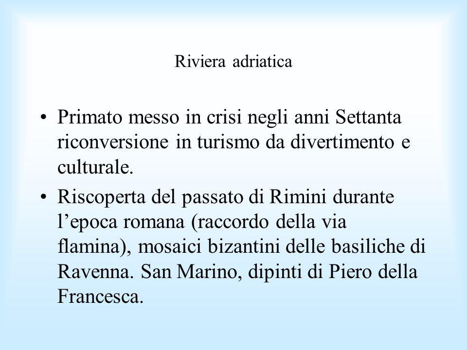 Riviera adriatica Primato messo in crisi negli anni Settanta riconversione in turismo da divertimento e culturale.