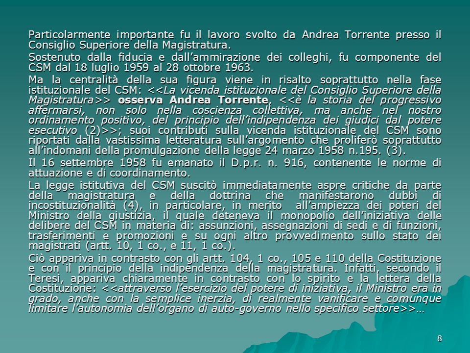 Particolarmente importante fu il lavoro svolto da Andrea Torrente presso il Consiglio Superiore della Magistratura.